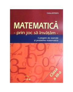 Matematica cls 3 - Prin joc sa invatam - Culegere de exercitii si probleme - Cristina Botezatu