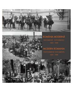 Romania moderna. Documente fotografice 1859-1949 (Lb. Ro+Eng)