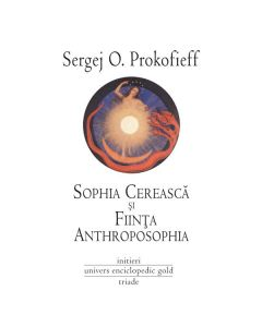 Sophia cereasca si fiinta anthroposophia - Sergej O. Prokofieff
