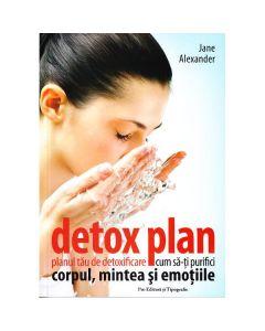 Detox plan. Planul tau de detoxifiere. Cum sa-ti purifici corpul, mintea si emotiile- Jane Alexander