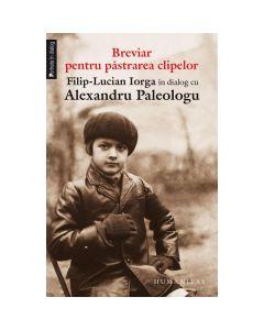 Breviar pentru pastrarea clipelor Ed.2012 - Alexandru Paleologu