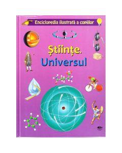 Stiinte. Universul - Enciclopedia ilustrata a copiilor
