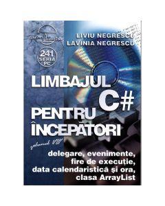 Limbajul C # pentru incepatori vol.8 - Liviu Negrescu, Lavinia Negrescu