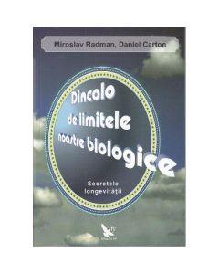 Dincolo de limitele noastre biologice. Secretele longevitatii - Miroslav Radman, Daniel Carton
