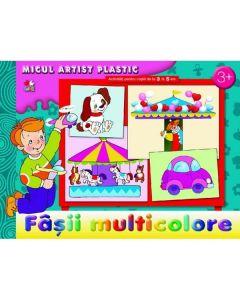 Fasii multicolore. Micul artist plastic. Activitati 3-5 ani