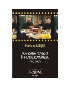 Povestea povestii in filmul romanesc (1912-2012) - Marilena Iliesiu
