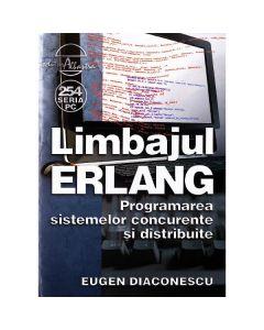 Limbajul Erlang. Programarea sistemelor concurente si distribuite - Eugen Diaconescu
