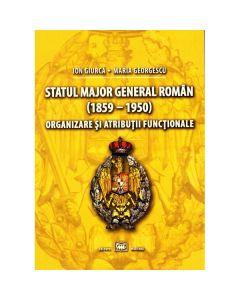Statul Major General Roman (1859-1950). Organizare si atributii functionale - Ion Giurca