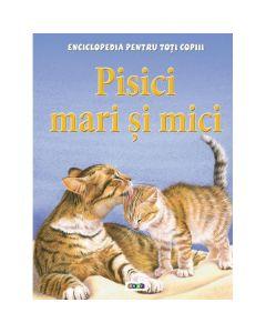 Pisici mari si mici - Enciclopedia pentru toti copiii