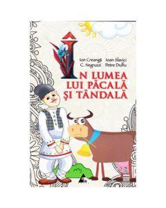 In lumea lui Pacala si Tandala - Ion Creanga, Ioan Slavici, C. Negruzzi, Petre Dulfu