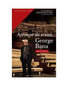 Aproape de scena, George Banu - Iulian Boldea, Stefania Pop-Curseu
