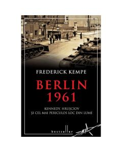 Berlin 1961. Kennedy, Hrusciov si cel mai periculos loc din lume - Frederick Kempe