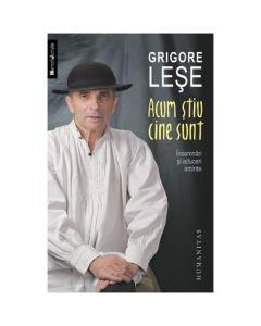 Acum stiu cine sunt - Grigore Lese