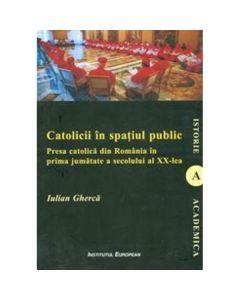 Catolicii in spatiul public - Iulian Gherca