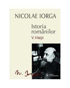 Istoria romanilor vol.5: Vitejii - Nicolae Iorga