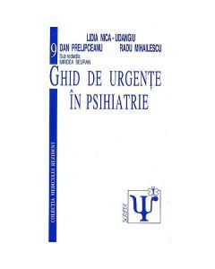 Ghid de urgente in psihiatrie - Lidia Nica-Udangiu, Dan Prelipceanu, Radu Mihailescu, Mircea Beuran