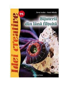 Idei creative 95 - Bijuterii din lana filtuita - Arvai Aniko, Vetro Mihaly