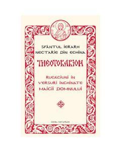 Theotokarion. Rugaciuni In Versuri Inchinate Maicii Domnului - Sfantul Ierarh Nectarie Din Eghina