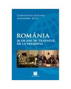 Romania. 36 De Ani In Tratatul De La Varsovia - Constantin Olteanu, Alesandru Dutu