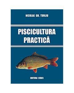 Piscicultura Practica - Nicolae Gh. Turliu