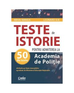 Teste De Istorie Ed.2013 Pentru Admiterea La Academia De Politie - Mihai Manea
