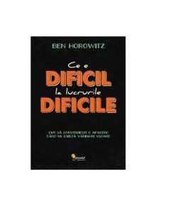 Ce E Dificil La Lucrurile Dificile - Ben Horowitz