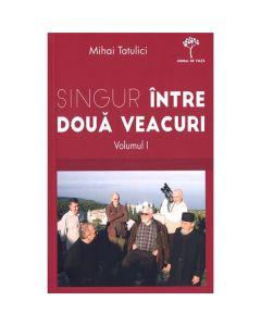 Singur Intre Doua Veacuri Vol.1 - Mihai Tatulici