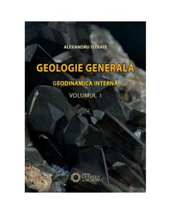Geologie Generala. Geodinamica Interna Vol. 1 Ed.2 - Alexandru Istrate