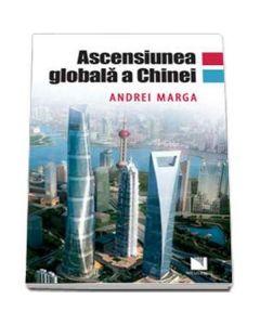 Ascensiunea Globala A Chinei - Andrei Marga