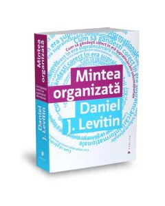 Mintea organizata - Daniel J. Levitin