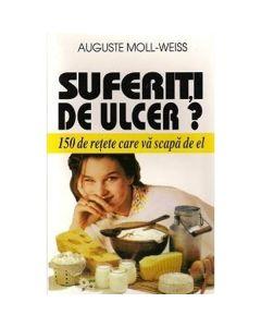 Suferiti De Ulcer? - 150 De Retete Care Va Scapa De El - Auguste Moll-Weiss