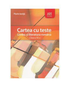 Romana - Clasa 11 - Cartea cu teste - Florin Ionita