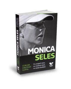 Monica Seles. Cum am castigat lupta