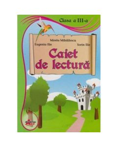 Caiet De Lectura Cls 3 - Mirela Mihailescu, Eugenia Ilie, Sorin Ilie
