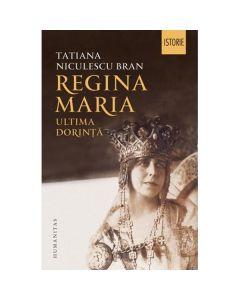 Regina Maria, ultima dorinta - Tatiana Niculescu Bran