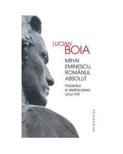 Mihai Eminescu, romanul absolut - Lucian Boia