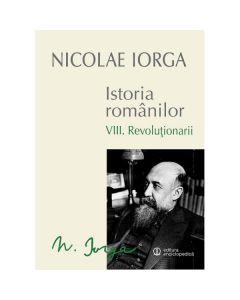 Istoria romanilor vol.8: Revolutionarii - Nicolae Iorga