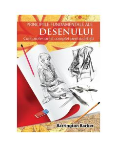 Principiile fundamentale ale desenului - Barrington Barber