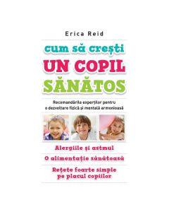 Cum sa cresti un copil sanatos - Erica Reid