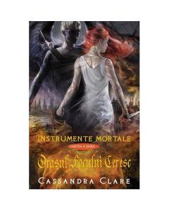 Instrumente mortale Vol. 6: Orasul focului ceresc - Cassandra Clare