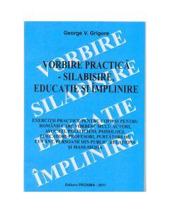 Vorbire practica - Silabisire, educatie si implinire - George V. Grigore