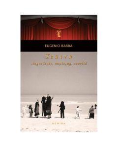 Teatru: singuratate, mestesug, revolta - Eugenio Barba
