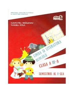 Romana - clasa 3 -  Limba si literatura romana. Semestrul II - Cleopatra Mihailescu, Tudora Pitila