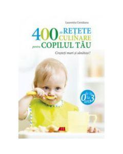 400 de retete culinare pentru copilul tau. Ed. 4 - Laurentiu Cernaianu