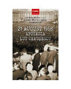 21 august 1968 Apoteoza lui Ceausescu - Lavinia Betea, Florin-Razvan Mihai, Ilarion Tiu